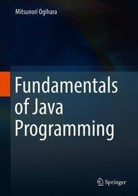 Fundamentals of Java Programming, Mitsunori Ogihara