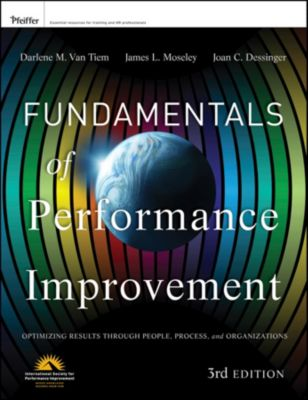 Fundamentals of Performance Improvement, Joan C. Dessinger, James L. Moseley, Darlene Van Tiem