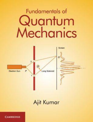 Fundamentals of Quantum Mechanics, Ajit Kumar