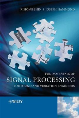 Fundamentals of Signal Processing for Sound and Vibration Engineers, Kihong Shin, Joeseph Hammond