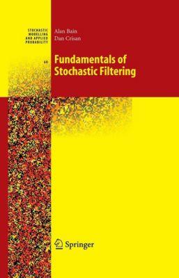 Fundamentals of Stochastic Filtering, Alan Bain, Dan Crisan
