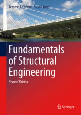Fundamentals of Structural Engineering, Jerome J. Connor, Susan Faraji
