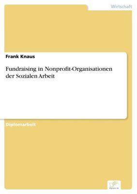 Fundraising in Nonprofit-Organisationen der Sozialen Arbeit, Frank Knaus