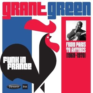Funk In France: From Paris To Antibes 1969-1970, Grant Green