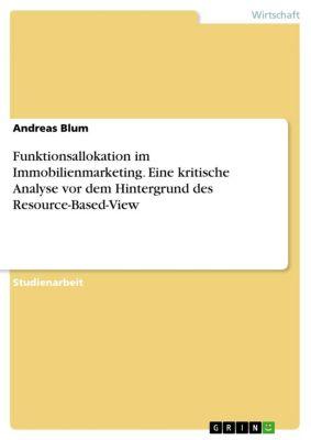 Funktionsallokation im Immobilienmarketing. Eine kritische Analyse vor dem Hintergrund des Resource-Based-View, Andreas Blum