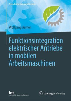 Funktionsintegration elektrischer Antriebe in mobilen Arbeitsmaschinen, Wolfgang Aumer