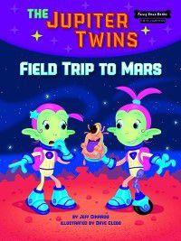 Funny Bone Books First Chapters The Jupiter Twins: Field Trip to Mars, Jeff Dinardo