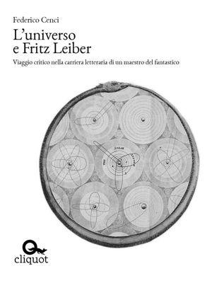 [Fuori Collana]: L'universo e Fritz Leiber, Federico Cenci
