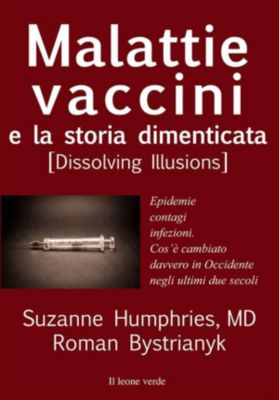 Fuori collana: Malattie, vaccini e la storia dimenticata, Suzanne Humphries, MD Roman Bystrianyk
