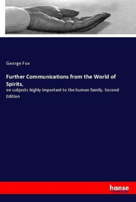Further Communications from the World of Spirits,, George Fox