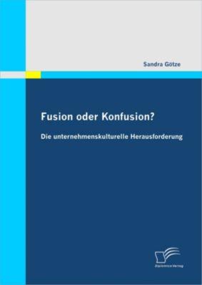 Fusion oder Konfusion? Die unternehmenskulturelle Herausforderung, Sandra Götze