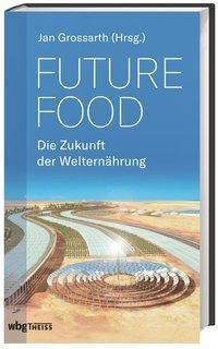 Future Food - Die Zukunft der Welternährung -  pdf epub