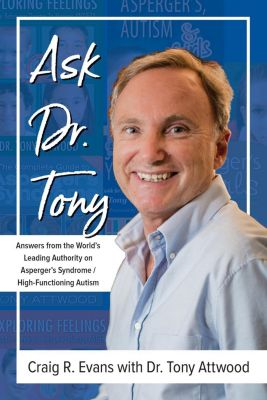 Future Horizons: Ask Dr. Tony: Answers from the World's Leading Authority on Asperger's Syndrome/High-Functioning Autism, Craig Evans