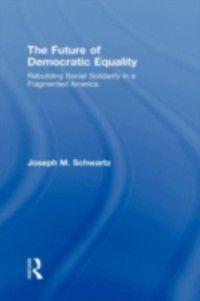 Future Of Democratic Equality, Joseph M. Schwartz