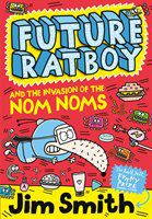 Future Ratboy: Future Ratboy and the Invasion of the Nom Noms, Jim Smith