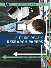 Future Ready Project Skills: Future Ready Research Papers, Ann Graham Gaines, Lyric Green