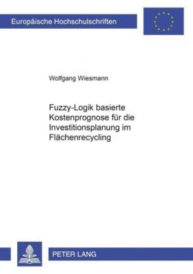 Fuzzy-Logik-basierte Kostenprognose für die Investitionsplanung im Flächenrecycling, Wolfgang Wiesmann