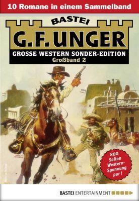 G. F. Unger Sonder-Edition Grossband: G. F. Unger Sonder-Edition Grossband 2 - Western-Sammelband, G. F. Unger