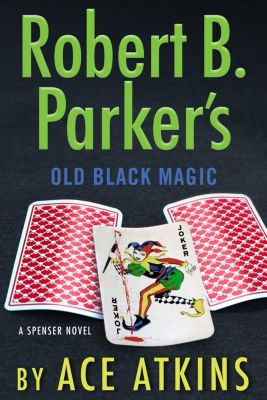 G.P. Putnam's Sons: Robert B. Parker's Old Black Magic, Ace Atkins