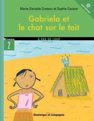 Gabriela: Gabriela et le chat sur le toit, Marie-Danielle Croteau