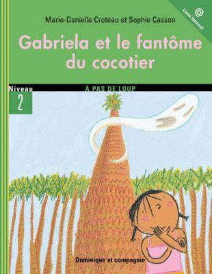 Gabriela: Gabriela et le fantôme du cocotier, Marie-Danielle Croteau