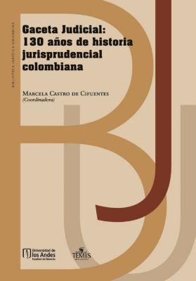 Gaceta Judicial: 130 años de historia jurisprudencial colombiana