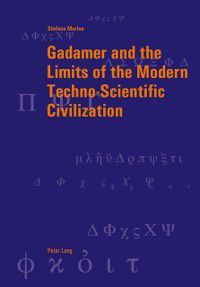 Gadamer and the Limits of the Modern Techno-Scientific Civilization, Stefano Marino