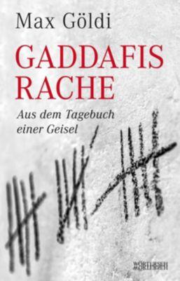 Gaddafis Rache. Aus dem Tagebuch einer Geisel, Max Göldi