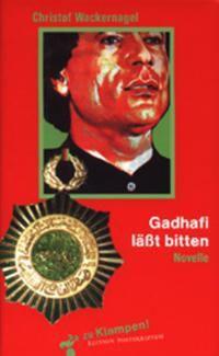 Gadhafi läßt bitten - Christof Wackernagel |