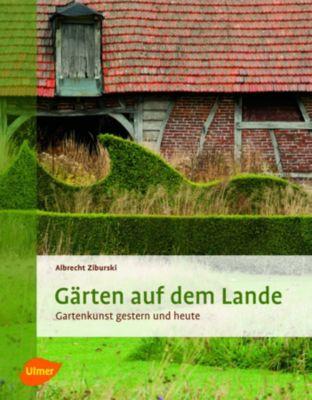 Gärten auf dem Lande - Albrecht Ziburski |