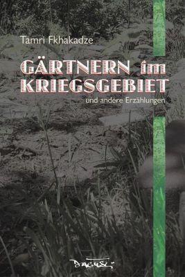 Gärtnern im Kriegsgebiet - Tamri Fkhakadze pdf epub