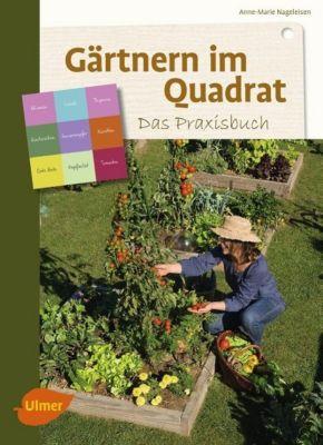 Gärtnern im Quadrat - Das Praxisbuch, Anne-Marie Nageleisen