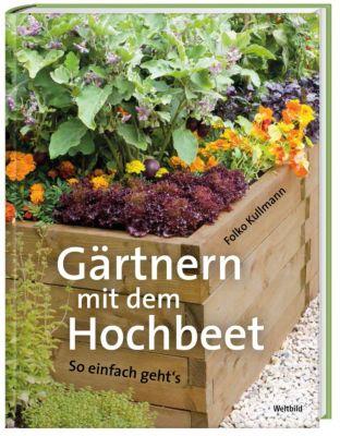 Gärtnern mit dem Hochbeet - So einfach geht´s, Folko Kullmann