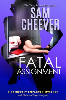 GAINFULLY EMPLOYED MYSTERY: Fatal Assignment (GAINFULLY EMPLOYED MYSTERY, #2), Sam Cheever