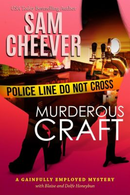 GAINFULLY EMPLOYED MYSTERY: Murderous Craft (GAINFULLY EMPLOYED MYSTERY, #1), Sam Cheever