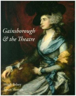 Gainsborough and the Theatre, Hugh Belsey, Susan Sloman