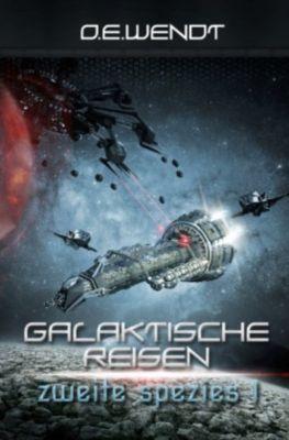 Galaktische Reisen - Zweite Spezies I - O. E. Wendt |
