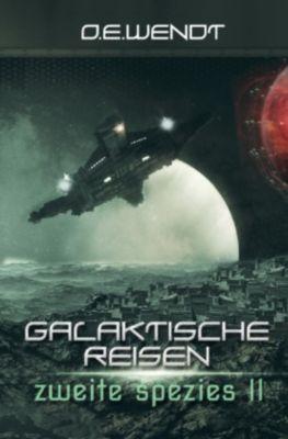 Galaktische Reisen - Zweite Spezies II - O. E. Wendt |
