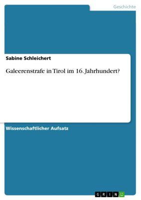 Galeerenstrafe in Tirol im 16. Jahrhundert?, Sabine Schleichert