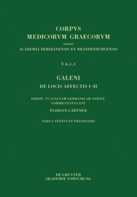 Galeni De locis affectis I-II / Galen. Über das Erkennen erkrankter Körperteile I-II, Galenus