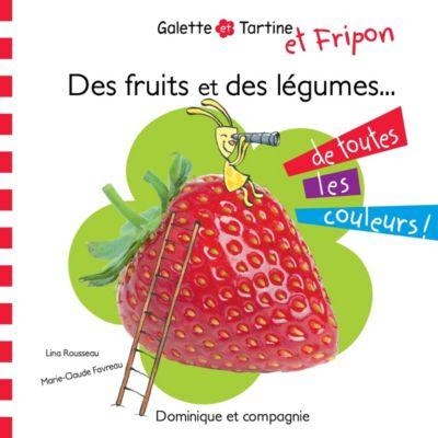 Galette et Tartine: Des fruits et des légumes de toutes les couleurs !, Lina Rousseau