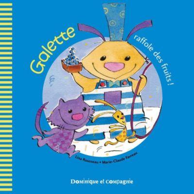 Galette et Tartine - Les émotions: Galette raffole des fruits !, Lina Rousseau