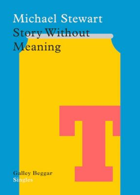 Galley Beggar Singles: Story Without Meaning, Michael Stewart