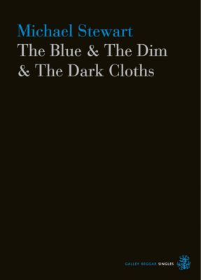 Galley Beggar Singles: The Blue & The Dim & The Dark Cloths, Michael Stewart