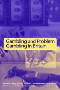 Gambling and Problem Gambling in Britain, Laura Mitchell, Jim Orford, Bob Erens, Clarissa White, Kerry Sproston