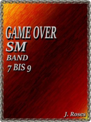 GAME OVER; BAND 7 BIS 9, J. Roses
