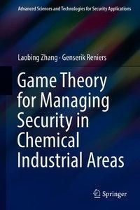 Game Theory for Managing Security in Chemical Industrial Areas, Laobing Zhang, Genserik Reniers
