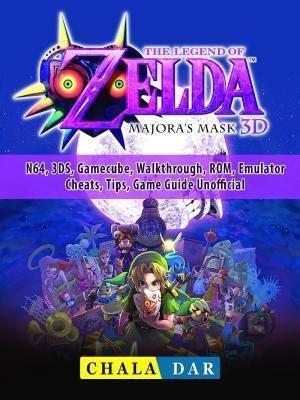 GAMER GUIDES LLC: Legend of Zelda Majoras Mask, N64, 3DS, Gamecube, Walkthrough, ROM, Emulator, Cheats, Tips, Game Guide Unofficial, Chala Dar
