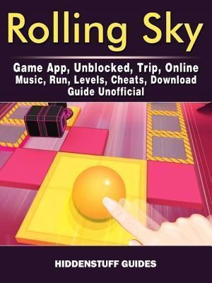 GAMER GUIDES LLC: Rolling Sky Game App, Unblocked, Trip, Online, Music, Run, Levels, Cheats, Download, Guide Unofficial, Hiddenstuff Guides