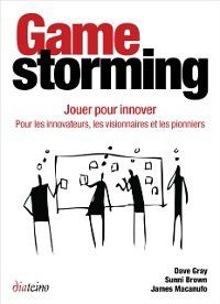 Gamestorming - Jouer pour innover, Dave Gray, Sunni Brown, James Macanufo